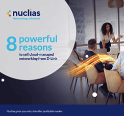 8 reasons to sell Nuclias cloud networking with D-Link Nuclias